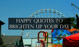 Happy quotes to brighten up your day