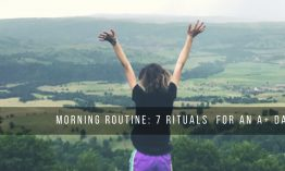 Morning Routine: 7 Rituals for an A+ Day