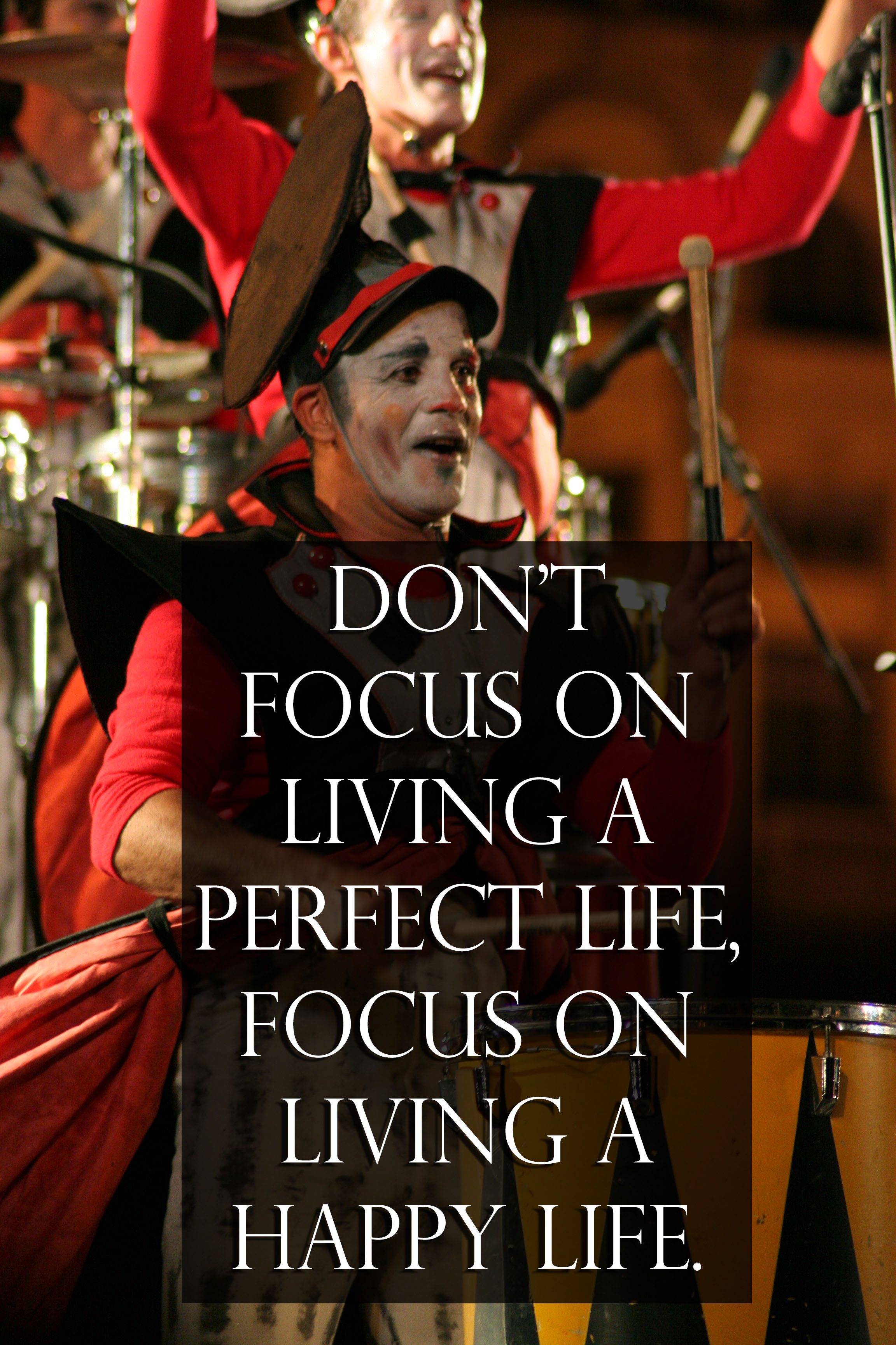 Don't focus on living a perfect life, focus on living a happy one