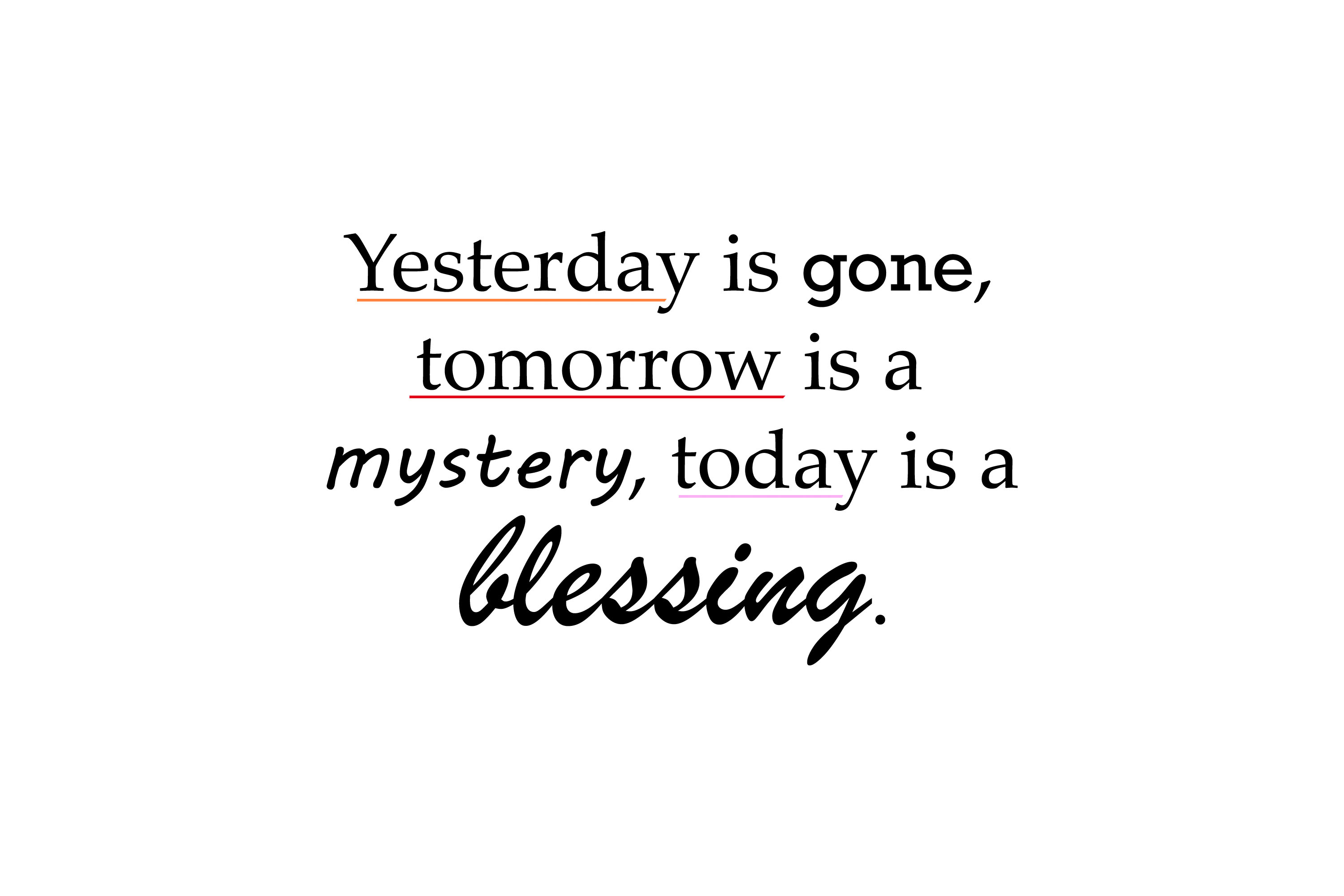 yesterday is gone tomorrow